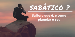 o que e sabatico 300x150 - O que é sabático ? Entenda e saiba como planejar o seu